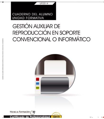 Cuaderno del alumno. Gestión auxiliar de reproducción en soporte convencional o informático (UF0514: Transversal). Certificados de profesionalidad por María José Guirao Cuesta