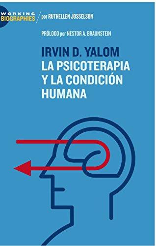 Irvin D. Yalom: La Psicoterapia y la Condición Humana (Working Biographies)
