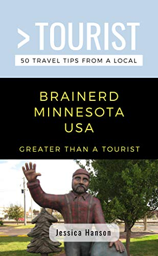 GREATER THAN A TOURIST- BRAINERD MINNESOTA USA: 50 Travel Tips from a Local (English Edition)