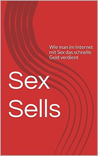Sex Sells: Wie man im Internet mit Sex das schnelle Geld verdient