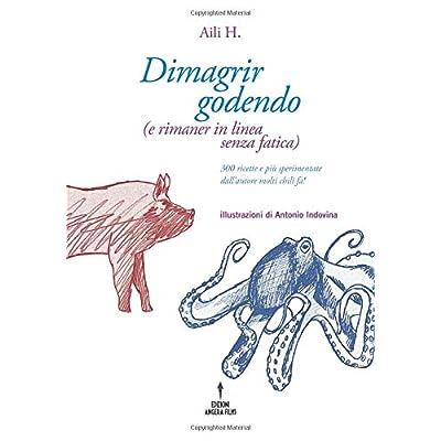 Dimagrir Godendo: E Rimaner In Linea Senza Fatica