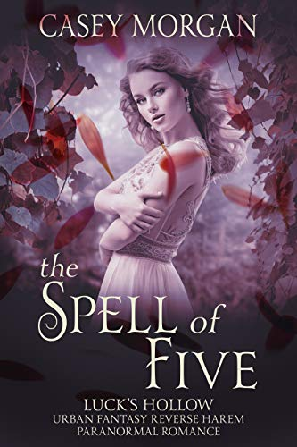 The Spell of Five: Luck's Hollow Urban Fantasy Reverse Harem Paranormal Romance (Luck's Hollow Reverse Harem Fantasy Romance Book 3) (English Edition)