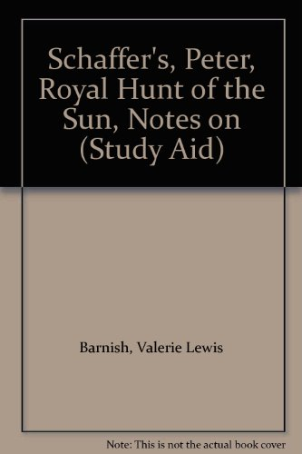 Schaffer's, Peter,Royal Hunt of the Sun, Notes on (Study Aid)