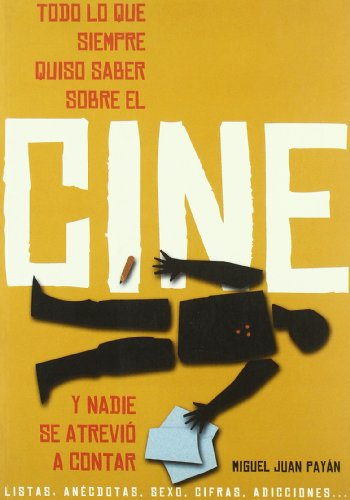 Todo lo que siempre quiso saber sobre el cine y nadie se atrevió a contar por Miguel Juan Payán