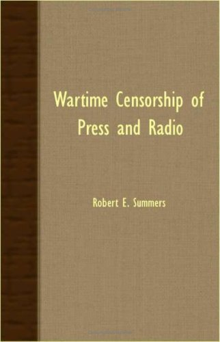 Wartime Censorship Of Press And Radio by Robert E. Summers (2007-03-15)