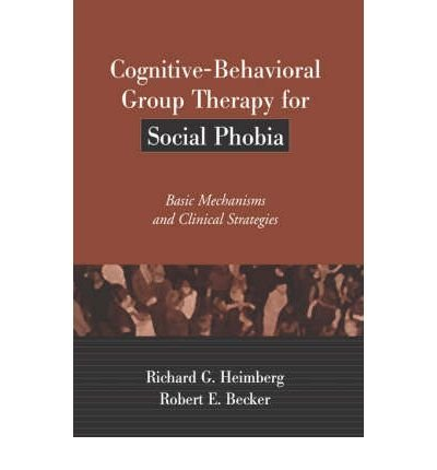 cognitive-behavioral-group-therapy-for-social-phobia-basic-mechanisms-and-clinical-strategies-author-richard-g-heimberg-published-on-august-2002
