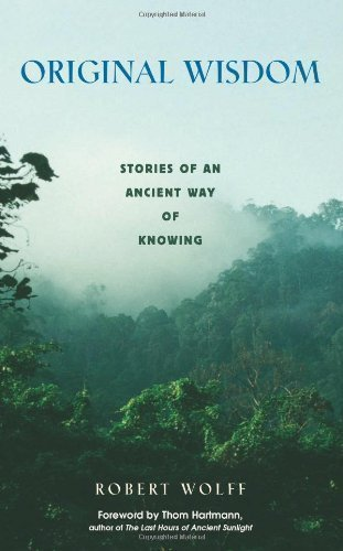 Original Wisdom: Stories of an Ancient Way of Knowing Original Edition by Robert Wolff (2001)