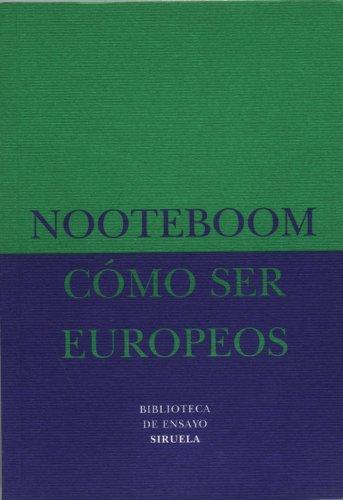 Cómo ser europeos (Biblioteca de Ensayo / Serie menor) por Cees Nooteboom