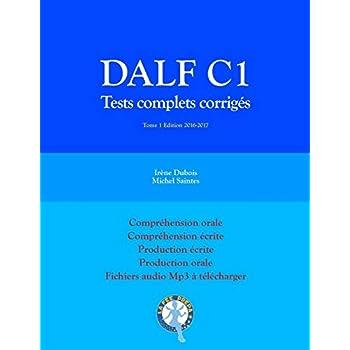 DALF C1 Tests complets corrigés: Compréhension orale, compréhension écrite, production écrite, production orale