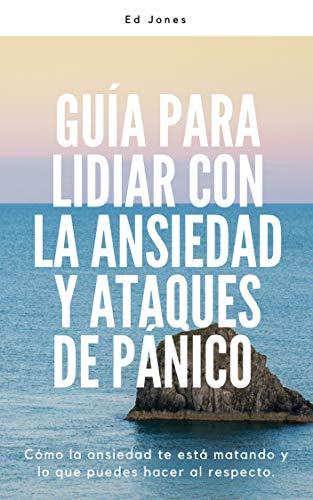 Guía para lidiar con la ansiedad y ataques de pánico (Overcoming Anxiety & Panic Attacks: Spanish Edition): Dos libros que te ayudarán a retomar el control de tu vida. por Ed Jones