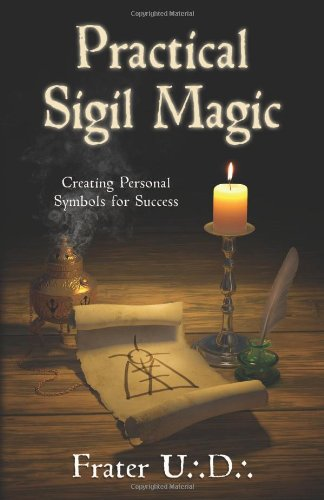 Practical Sigil Magic: Creating Personal Symbols for Success por U.D. Frater