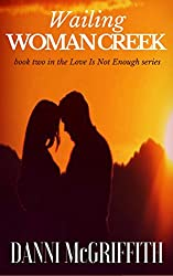 Wailing Woman Creek (Love Is Not Enough Book 2)