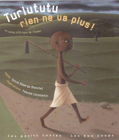 Turlututu, rien ne va plus ! Un conte d'Afrique de l'Ouest par Sylvie Roberge Blanchet