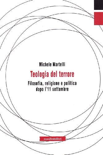 Teologia del terrore. Filosofia, religione e politica dopo l'11 settembre (Contemporanea) por Michele Martelli