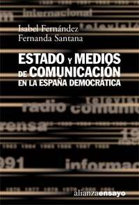 Estado y medios de comunicación en la España democrática (Alianza Ensayo) por Maria Isabel Fernandez Alonso