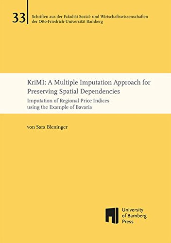KriMI: A Multiple Imputation Approach for Preserving Spatial Dependencies: Imputation of Regional Price Indices using the Example of Bavaria ... der Otto-Friedrich-Universität Bamberg)