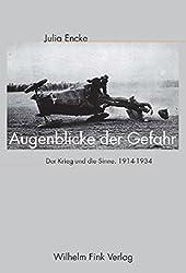 Augenblicke der Gefahr. Der Krieg und die Sinne 1914-1934