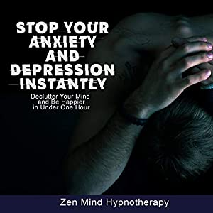 Stop Your Anxiety and Depression Instantly: Guided