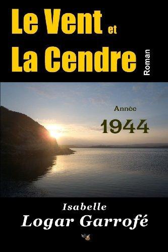 Le Vent Et La Cendre Annee 1944 [Pdf/ePub] eBook
