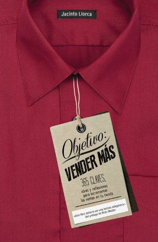 Objetivo: vender más: 365 claves, ideas y reflexiones para incrementar las ventas en tu tienda por Jacinto Llorca Mayol