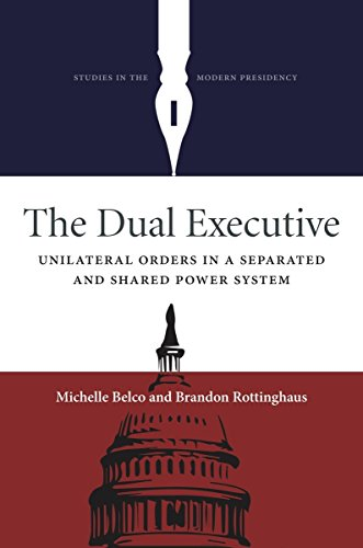 the-dual-executive-unilateral-orders-in-a-separated-and-shared-power-system-studies-in-the-modern-pr