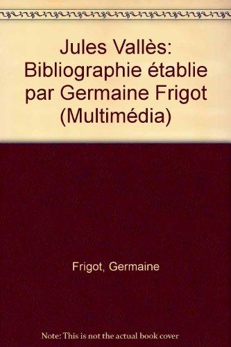 Jules Vallès: Bibliographie