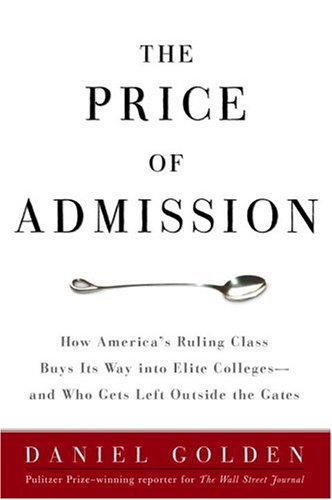 The Price of Admission: How America's Ruling Class Buys Its Way into Elite Colleges - And Who Gets Left Outside the Gates