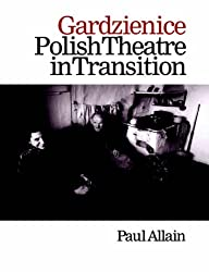 Gardzienice: Polish Theatre in Transition (Contemporary Theatre Studies)