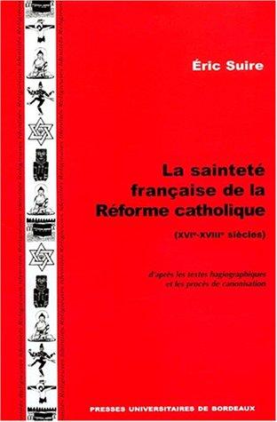 La sainteté française de la Réforme catholique (XVIe-XVIIIe siècles), d'après les textes hagiographiques et les procès de canonisation