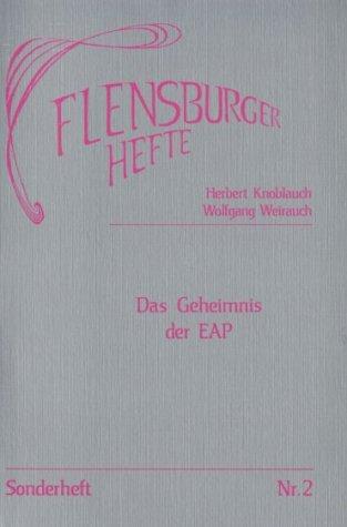 Das Geheimnis der EAP: Idee, Geschichte, Programm, Praxis, Hintergrund (Flensburger Hefte)