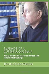 Musings of a Superfluous Man: Metaphysical Philosophy as Revised and Reformatted Weblogs