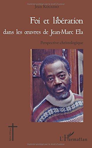 Foi et libration dans les oeuvres de Jean - Marc Ela: Perspective christologique
