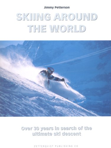 Skiing Around the World: Over 30 Years in Search of the Ultimate Ski Descent por Jimmy Petterson