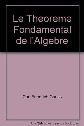 Le Theoreme Fondamental de l'Algebre par Carl Friedrich Gauss