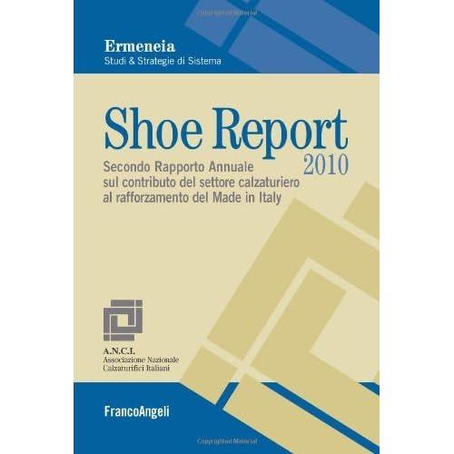 Shoe Report 2010. Secondo Rapporto Annuale Sul Contributo Del Settore Calzaturiero Al Rafforzamento Del Made In Italy (Università-Economia Vol. 218)