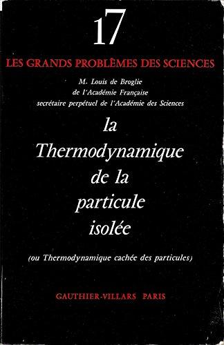 La Thermodynamique de la particule isolée (ou thermodynamique cachée des particules) par Louis de Broglie