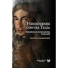 Hermógenes contra Talía: Moratín en el teatro español (1828-1928) (La Cuestión Palpitante. Los siglos XVIII y XIX en España nº 23)