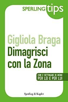 Dimagrisci con la Zona - Sperling Tips di [Braga, Gigliola]