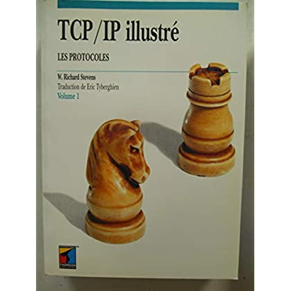 TCP/IP ILLUSTRE. Volume 1, Les protocoles