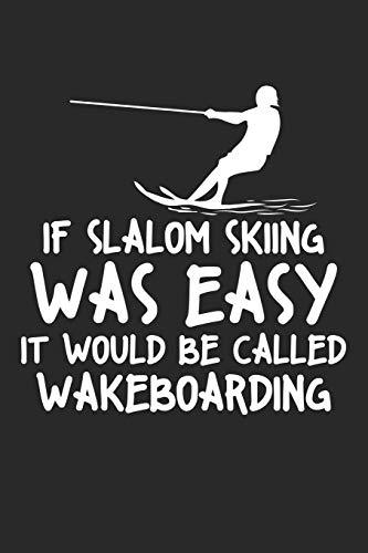 If Slalom Skiing was easy they would call it wakeboarding: Wasserski Wakeboard Skifahren  Notizbuch liniert DIN A5 - 120 Seiten für Notizen, ... | Organizer Schreibheft Planer Tagebuch