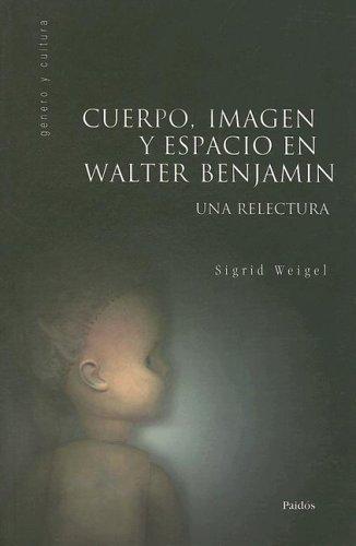 Cuerpo, imagen y espacio en walterbenjamin (Genero y Cultura)