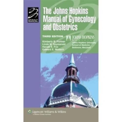 The Johns Hopkins Manual of Gynecology and Obstetrics (Lippincott Manual Series (Formerly known as the Spiral Manual Series)) Third Edition by The Johns Hopkins University School of Medicine Department o (2006) Paperback