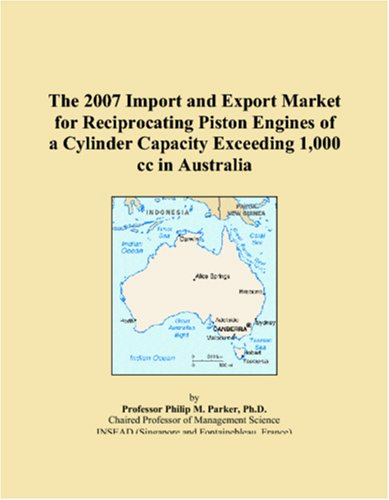 The 2007 Import and Export Market for Reciprocating Piston Engines of a Cylinder Capacity Exceeding 1,000 cc in Australia