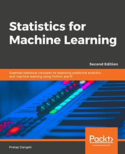 Statistics for Machine Learning - Second Edition: Essential statistical concepts for exploring predictive analytics and machine learning using Python and R (English Edition)