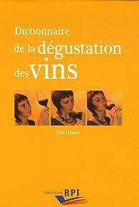 Dictionnaire de la dégustation des vins - Éric Glatre
