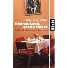 Kleines Land, große Mauer: Die DDR für alle, die (nicht) dabei waren
