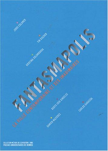 Fantasmapolis : La ville contemporaine et ses imaginaires