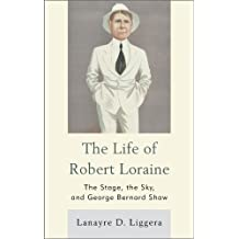 The Life of Robert Loraine: The Stage, the Sky, and George Bernard Shaw