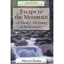[(Escape to the Mountain: A Family's Adventures in the Wilderness )] [Author: Marcia Bonta] [Sep-2008]