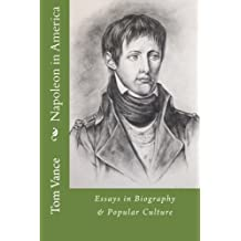 Napoleon in America: Essays in Biography & Popular Culture
